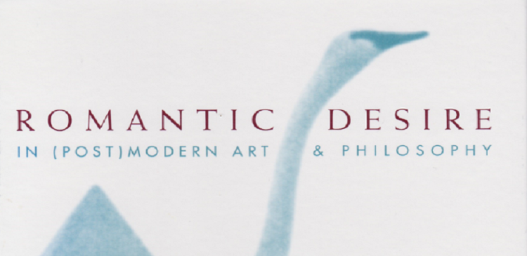 Romantic Desire in (Post)Modern Art and Philosophy