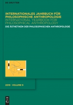 Die Ästhetiken der Philosophischen Anthropologie. Internationales Jahrbuch für Philosophische Anthropologie. Band 9 / International Yearbook for Philosophical Anthropology. Volume 9